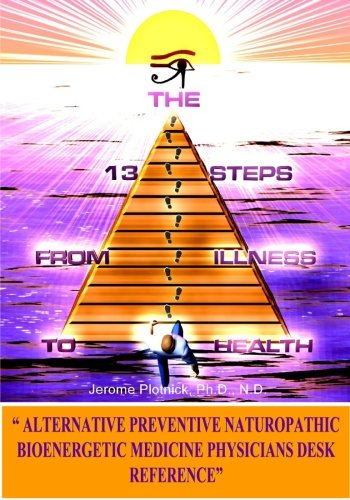 Read Online The 13 Steps From Illness To Health: Alternative Medicine Naturopathic Bioenergetic Physician's Desk Reference (Volume 1) PDF