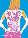 120 Ways to Annoy Your Mother (and Influence People), Ana Benaroya, 0500291462