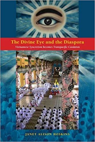 The Divine Eye and the Diaspora: Vietnamese Syncretism Becomes Transpacific Caodaism by Janet Alison Hoskins (2015-02-28)