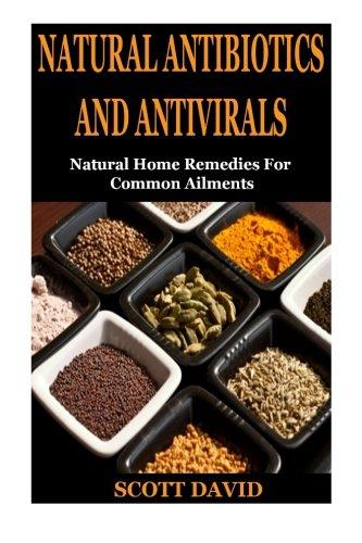 Natural Antibiotics And Antivirals: Natural Home Remedies For Common Ailments (Natural Home Remedies, Natural Cures, Natural Remedies, Natural Healing, DIY, Honey, Herbal Remedies, Natural Medicine)