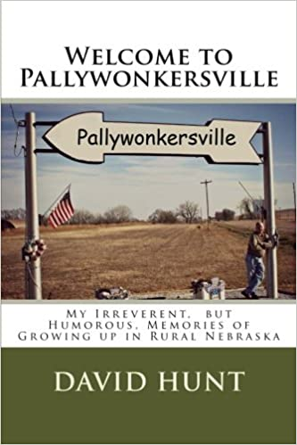 Welcome to Pallywonkersville: My Irreverent, But Humorous, Stories of Growing Up in Rural Nebraska