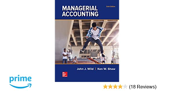 Managerial accounting john j wild ken w shaw barbara chiappetta managerial accounting john j wild ken w shaw barbara chiappetta fundamental accounting principles 9781259726972 amazon books fandeluxe Images