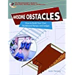 Awesome Obstacles: How To Build Your Own Skateboard Ramps And Ledges (SKATEBOARDERS GUIDE TO SKATE PARKS, HALF-PIPES, BOWLS, AND OBSTACLES)