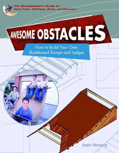 Pipes Skatepark - Awesome Obstacles: How To Build Your Own Skateboard Ramps And Ledges (SKATEBOARDER'S GUIDE TO SKATE PARKS, HALF-PIPES, BOWLS, AND OBSTACLES)