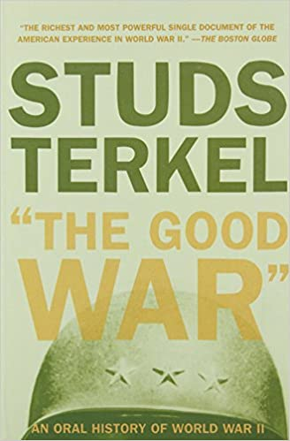 Amazon com: The Good War: An Oral History of World War II