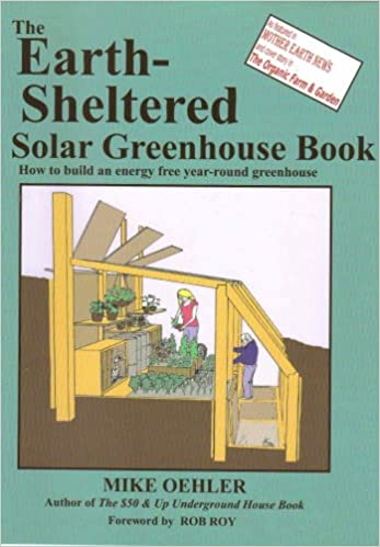 The Earth Sheltered Solar Greenhouse Book: Mike Oehler, Ross, Anita on pallet greenhouse plans, diy greenhouse plans, homemade greenhouse plans, pit greenhouse plans, in ground greenhouse plans, glass and wood greenhouse plans, greenhouse layout plans, greenhouse construction plans,