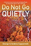 Do Not Go Quietly by Cappannelli, George, Cappannelli, Sedena. (Agape Media International, LLC.,2013) [Hardcover]