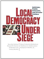 Local Democracy Under Siege: Activism, Public Interests, and Private Politics