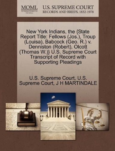 New York Indians, the {State Report Title: Fellows (Jos.), Troup (Louisa), Babcock (Geo. R.) v. Denniston (Robert), Olcott (Thomas W.)} U.S. Supreme ... of Record with Supporting Pleadings