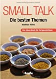 Small Talk - Die besten Themen: Das Ideen-Buch für Fortgeschrittene
