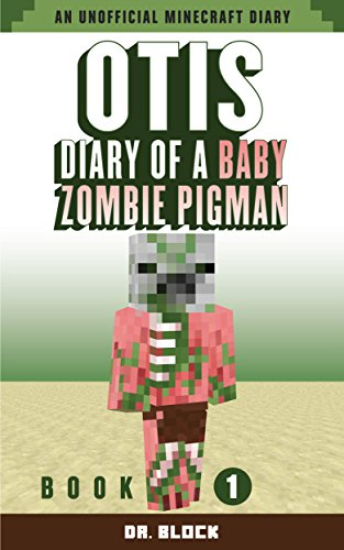 Otis: Diary of a Baby Zombie Pigman: Book 1: an unofficial Minecraft diary (Zombie Pigman Diary)]()