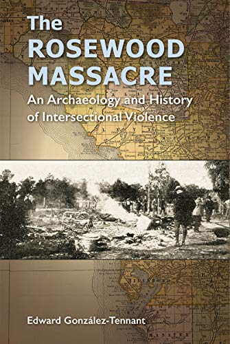The Rosewood Massacre: An Archaeology and History of Intersectional Violence (Cultural Heritage Studies) ()