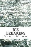 Ice Breakers, Mrs. Sonya L Williams, 098969402X