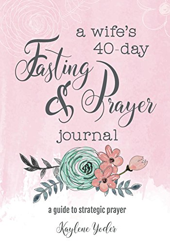 A Wife's 40-Day Fasting and Prayer Journal: A Guide to Strategic Prayer
