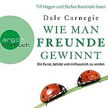 Wie man Freunde gewinnt: Die Kunst, beliebt und einflussreich zu werden Hörbuch von Dale Carnegie Gesprochen von: Till Hagen, Stefan Kaminski