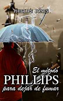 El método PHILLIPS para dejar de fumar (Spanish Edition) by [Jones, Phillips, Díaz, Franklin]