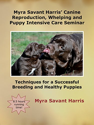 Myra Savant Harris' Canine Reproduction, Whelping, and Puppy Intensive Care Seminar: Techniques for a Successful Breeding and Healthy Puppies ()