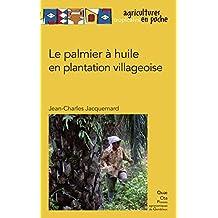 Le palmier à huile en plantation villageoise (Agricultures tropicales en poche) (French Edition)
