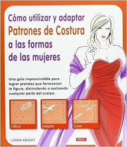 UTILIZAR ADAPTAR PATRON COSTURA FORMAS MUJER (13): Lorna Knight: 9788498743036: Amazon.com: Books