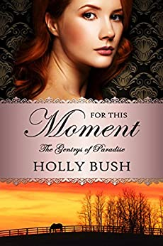 For This Moment (The Gentrys of Paradise Book 3) by [Bush, Holly]