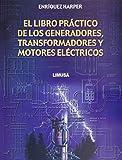 img - for El Libro Practico De Los Generadores, Transformadores Y Motores Electricos / The Practical Book of Generators, Transformers and Electical Motors (Spanish Edition) book / textbook / text book