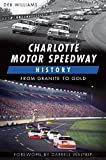 img - for Charlotte Motor Speedway History: From Granite to Gold (Sports) book / textbook / text book