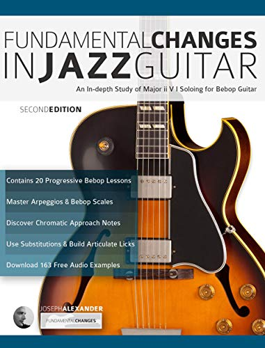 Fundamental Changes in Jazz Guitar: An In Depth Study of Major ii V I Bebop Soloing: Master Jazz Guitar Soloing