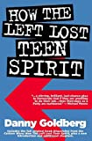 How the Left Lost Teen Spirit, Danny Goldberg, 0971920680