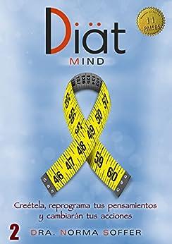 Diat Mind: Creétela, reprograma tus pensamientos y cambia tus acciones (Diat Project nº 2) de [Soffer, Norma]