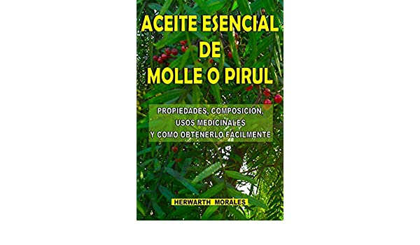 ACEITE ESENCIAL DE MOLLE O PIRUL: Propiedades, composición, usos ...