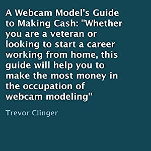 A Webcam Model's Guide to Making Cash Audiobook