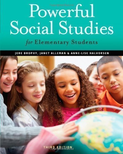 Powerful Social Studies for Elementary Students 3rd (third) Edition by Brophy, Jere, Alleman, Janet, Halvorsen, Anne-Lise published by Cengage Learning (2012)