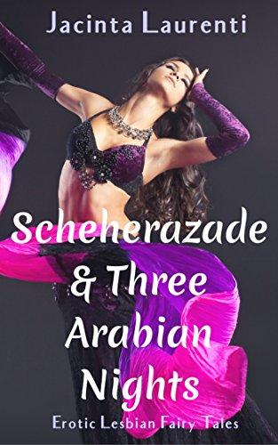 Scheherazade & Three Arabian Nights: Erotic Lesbian Fairy (Arab Harem Girls)