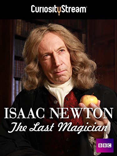 Isaac Newton: The Last Magician (Isaac Newton And His Contribution To Science)