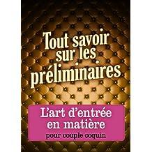 Tout savoir sur les préliminaires (French Edition)