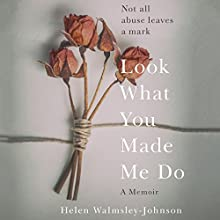 Look What You Made Me Do: A Powerful Memoir of Coercive Control Audiobook by Helen Walmsley-Johnson Narrated by Helen Walmsley-Johnson