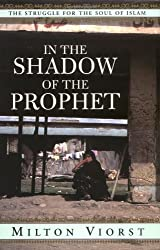 In the Shadow of the Prophet: The Struggle for the Soul of Islam by Milton Viorst (2001-11-15)