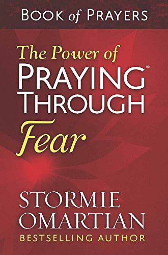 The Power of Praying® Through Fear Book of Prayers (Stormie Omartian Power Of A Praying Parent)