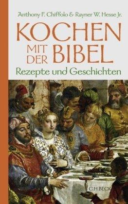 Kochen mit der Bibel: Rezepte und Geschichten
