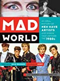 Download Mad World: An Oral History of New Wave Artists and Songs That Defined the 1980s in PDF ePUB Free Online