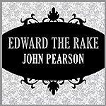 Edward the Rake   John Pearson