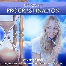 Overcome Procrastination: A high quality hypnosis session to overcome procrastination Speech by Glenn Harrold Narrated by Glenn Harrold