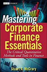 Mastering Corporate Finance Essentials: The Critical Quantitative Methods and Tools in Finance (Wiley Finance)
