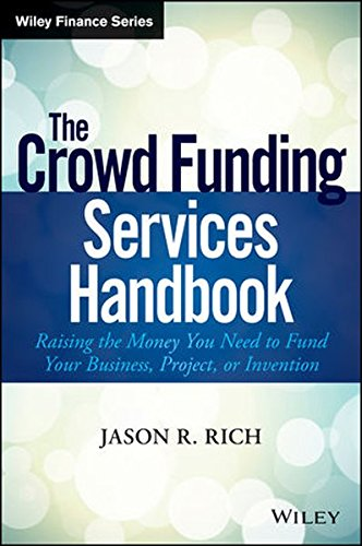 Download The Crowd Funding Services Handbook: Raising the Money You Need to Fund Your Business, Project, or Invention (Wiley Finance) Pdf