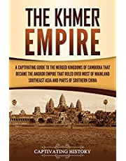The Khmer Empire: A Captivating Guide to the Merged Kingdoms of Cambodia That Became the Angkor Empire That Ruled over Most of Mainland Southeast Asia and Parts of Southern China