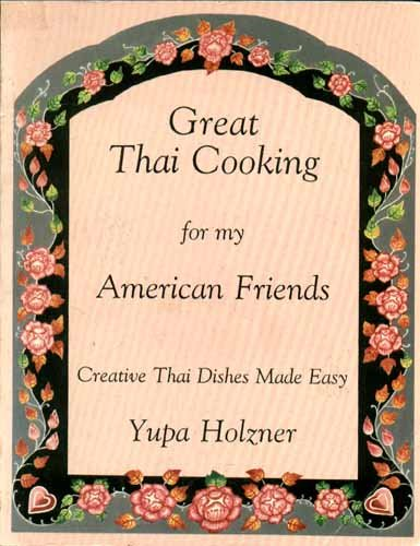 Great Thai Cooking for My American Friends: Creative Thai Dishes Made Easy by Yupa Holzner