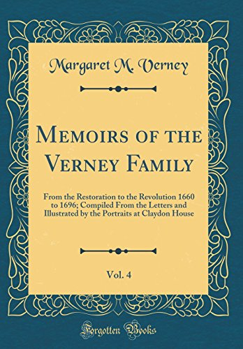 Memoirs of the Verney Family, Vol. 4: From the Restoration to the Revolution 1660 to 1696; Compiled From the Letters and Illustrated by the Portraits at Claydon House (Classic Reprint)