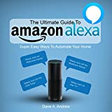 #3: The Ultimate Guide to Amazon Alexa: Super Easy Ways to Automate Your Home