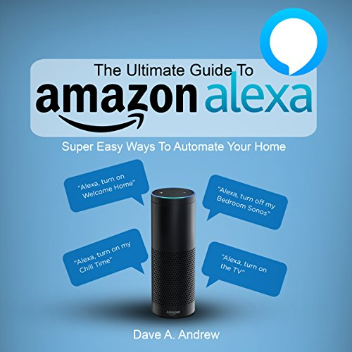 [E.B.O.O.K] The Ultimate Guide to Amazon Alexa: Super Easy Ways to Automate Your Home<br />ZIP