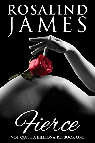 Fierce (Not Quite a Billionaire Book 1) by [James, Rosalind]